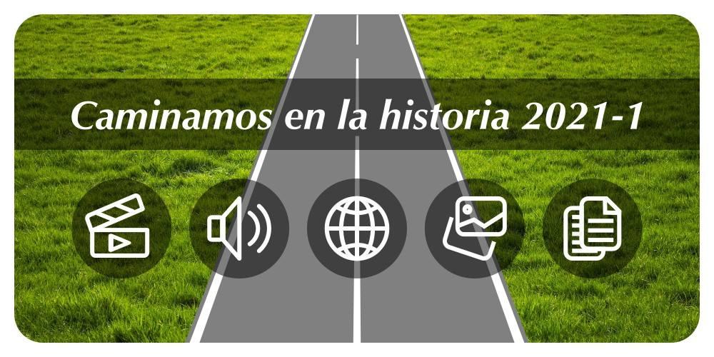 Haga clic sobre la imagen para consultar el repositorio Caminamos en la historia 2021-1