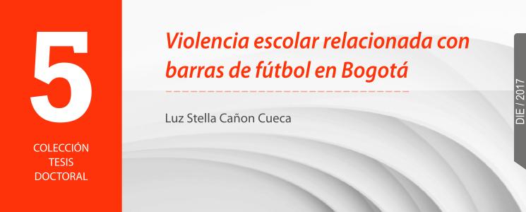 Banner del libro Violencia escolar relacionada con barras de fútbol en Bogotá