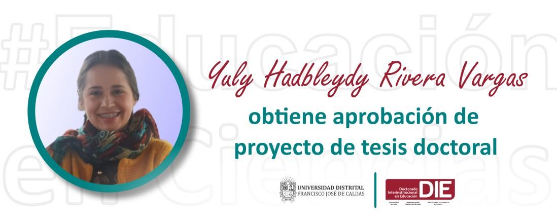 La estudiante Yuly Hadbleydy Rivera Vargas obtuvo aprobación de proyecto de tesis doctoral