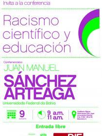 Afiche de la conferencia Racismo científico y educación por el Dr. Juan Manuel Sanchez