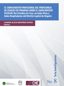Portada del libro El conocimiento profesional de los profesores de ciencias sobre el conocimiento escolar: dos estudios de caso, en aulas vivas y aulas hospitalarias del Distrito Capital de Bogotá