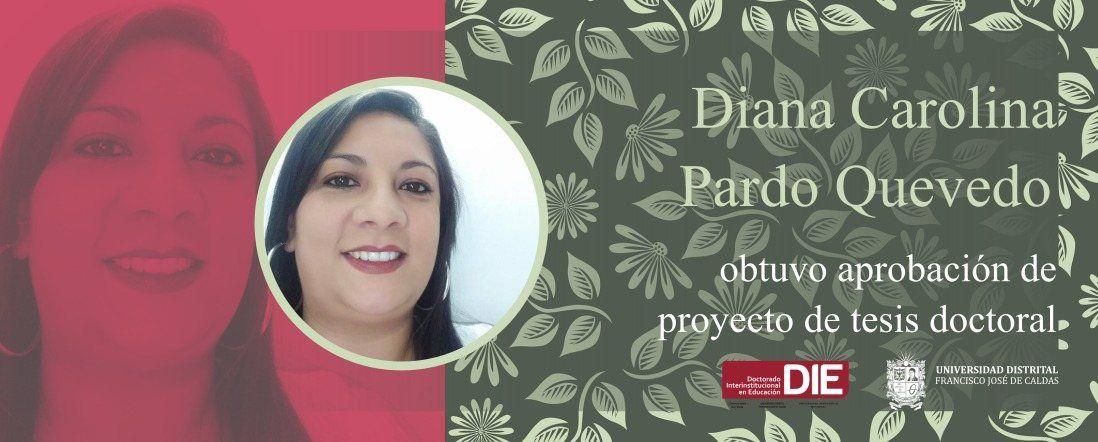 Foto de Diana Carolina Pardo Quevedo y el texto aprobación de proyecto de tesis doctoral