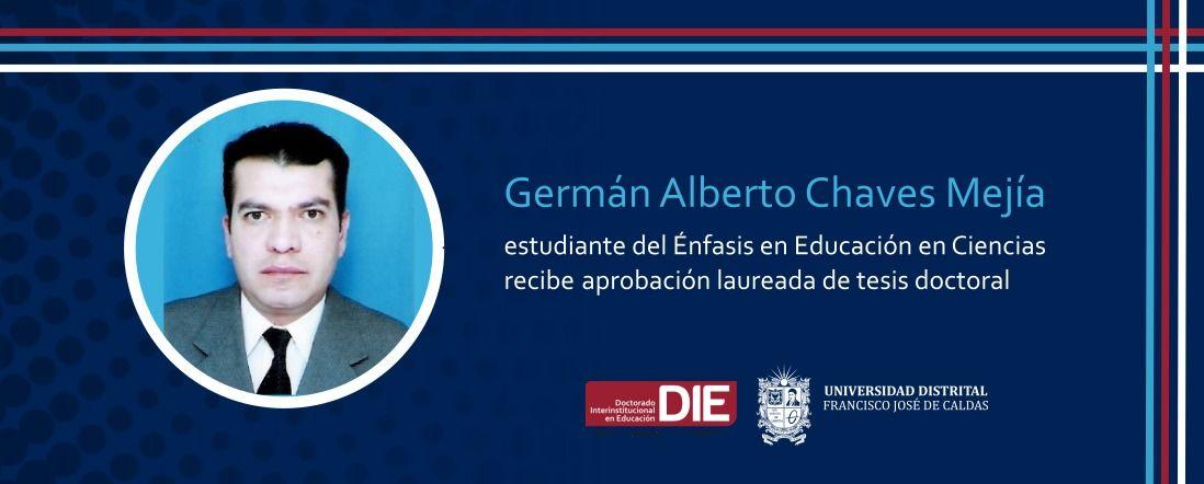 Foto de Germán Alberto Chaves y el texto: recibe aprobación laureada de su tesis doctoral